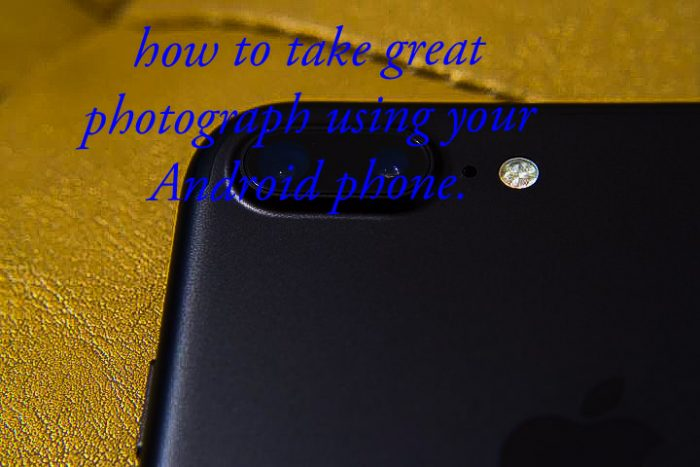 how to take great photograph with your phone