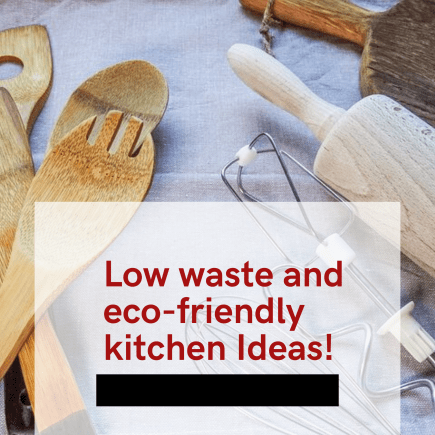51 Low Waste and Eco-friendly Ideas For Your Kitchen.