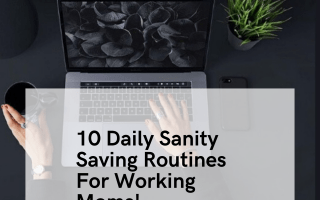 10 Sanity Saving Daily Routines For Working Moms