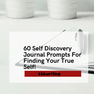 60 Self Discovery Journal Prompts For Finding Your True Self