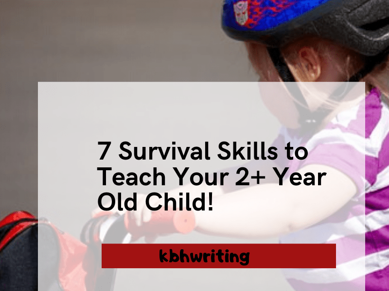 7 Survival Skills to Teach Your 2+ Year Old Child