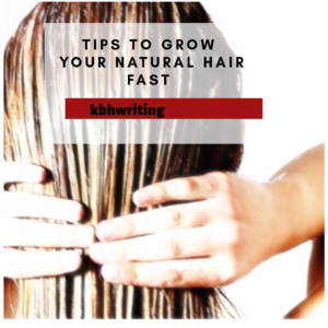 Tips To Grow Your Natural Hair Fast