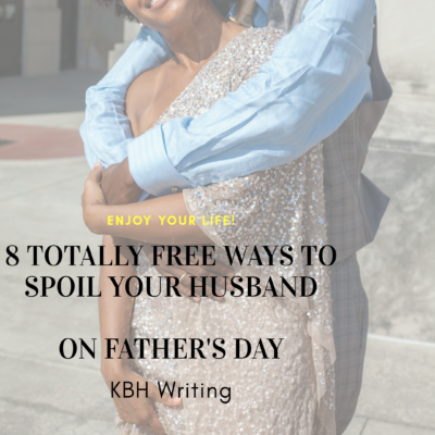 8 Free Ways to Spoil Your Husband On Father's Day