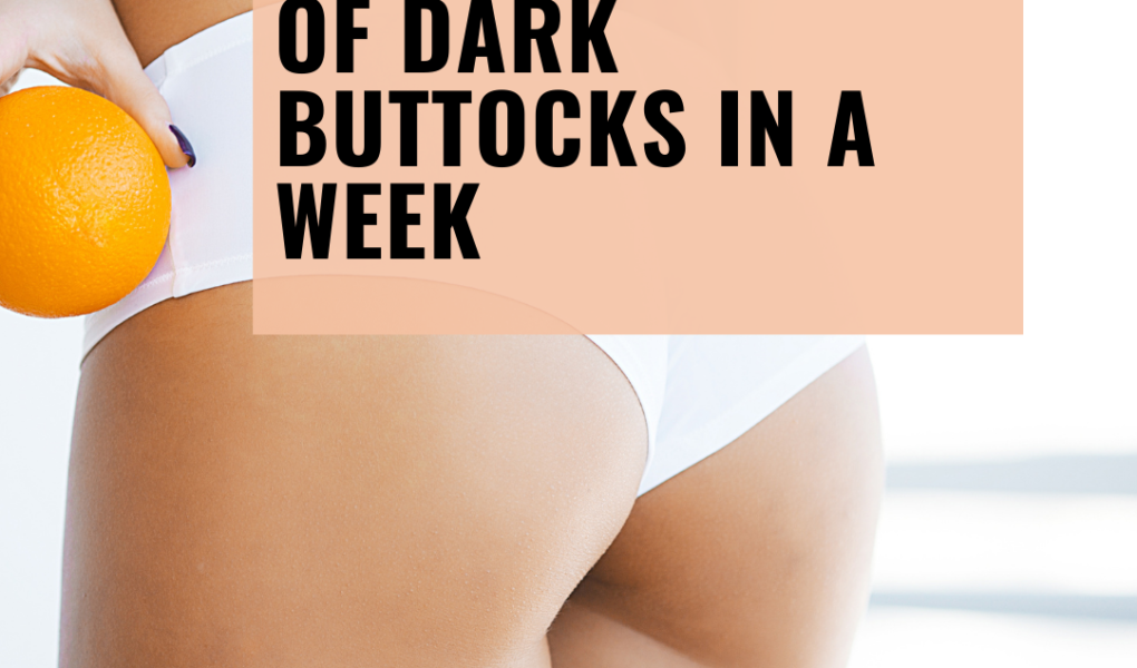 how to get rid of dark buttocks in a week